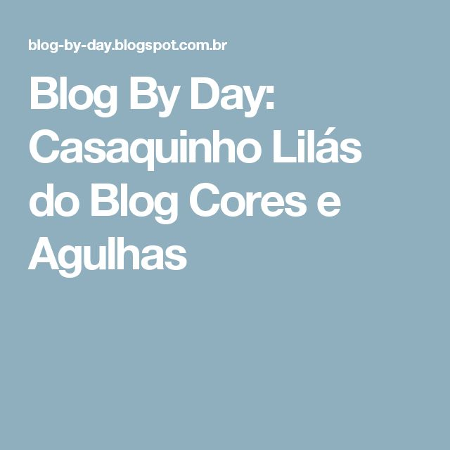 Blog By Day: Casaquinho Lilás do Blog Cores e Agulhas