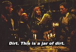 I've got a jar of dirt. I've got a jar of dirt. And guess what's inside it! - POTC <3