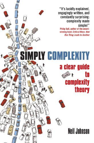 Simply Complexity - Kindle edition by Neil Johnson. A really good introduction to complexity theory, I pulled my quote-of-the-year from this book. (See the post Complex Cities) **