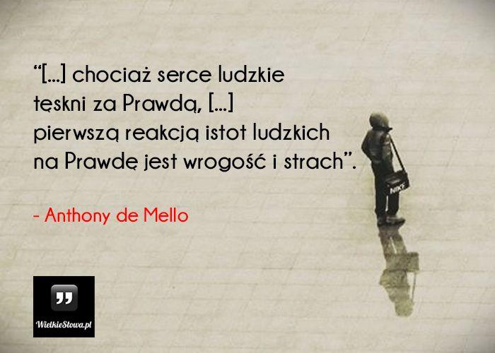 Chociaż serce ludzkie tęskni za Prawdą.... #Mello-Anthony-De,  #Prawda