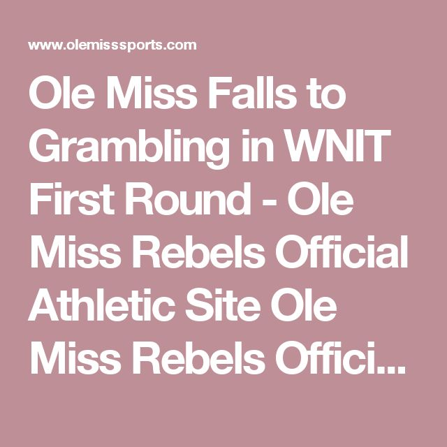 Ole Miss Falls to Grambling in WNIT First Round - Ole Miss Rebels Official Athletic Site  Ole Miss Rebels Official Athletic Site - Women's Basketball