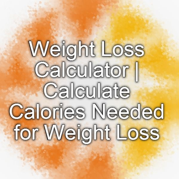 Weight Loss Calculator | Calculate Calories Needed for Weight Loss