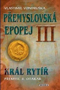 Přemyslovská epopej III. - Král rytíř Přemysl II. Otakar (Vlastimil Vondruška) Kniha
