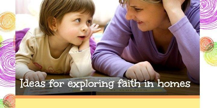 Ideas for exploring faith in homes
