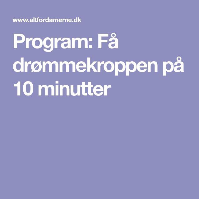 Program: Få drømmekroppen på 10 minutter