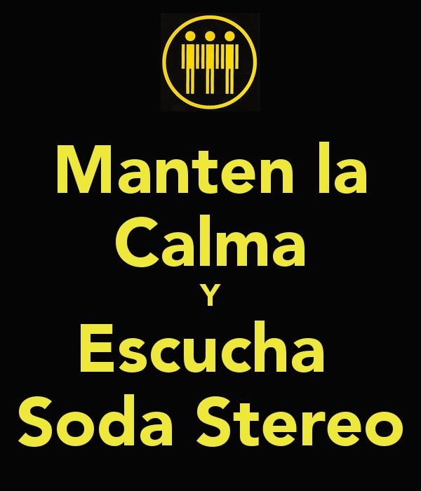 Manten la Calma Y Escucha Soda Stereo - KEEP CALM AND CARRY ON Image Generator - brought to you by the Ministry of Information