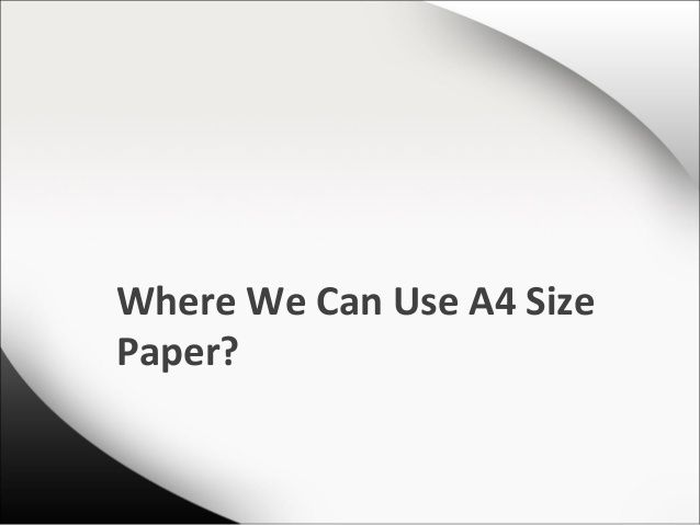 There are the various reason and advantage of A4 size paper and also why individuals, government and corporate are used?