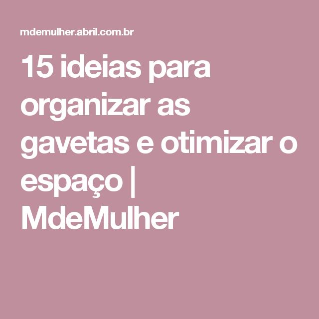 15 ideias para organizar as gavetas e otimizar o espaço | MdeMulher