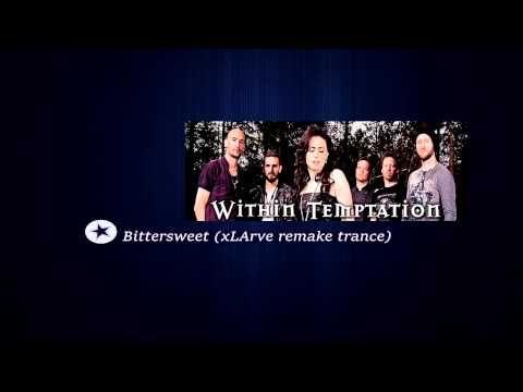 Within Temptation - bittersweet ( xLArve remake trance )