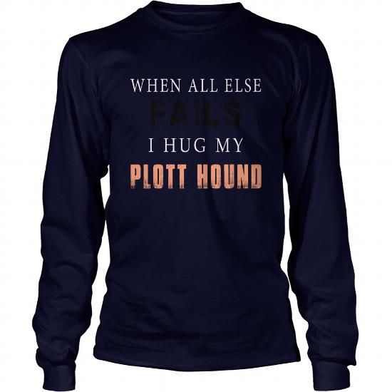 PLOTT HOUND WHEN ALL ELSE FAILS I HUG MY PLOTT HOUND LONG SLEEVE TEES TEE (==►Click To Shopping Here) #plott #hound #when #all #else #fails #i #hug #my #plott #hound #long #sleeve #tees #Dog #Dogshirts #Dogtshirts #shirts #tshirt #hoodie #sweatshirt #fashion #style