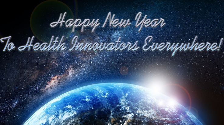 Happy New Year to Health Innovators all around the world!   Let's keep on doin' what they say can't be done!!