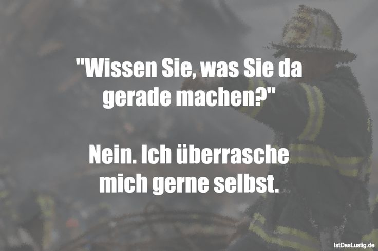"""""""Wissen Sie, was Sie da gerade machen?"""" Nein. Ich überrasche mich gerne selbst. ... gefunden auf https://www.istdaslustig.de/spruch/1592 #lustig #sprüche #fun #spass"""