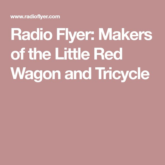 Radio Flyer: Makers of the Little Red Wagon and Tricycle