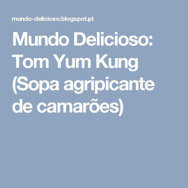 Mundo Delicioso: Tom Yum Kung (Sopa agripicante de camarões)