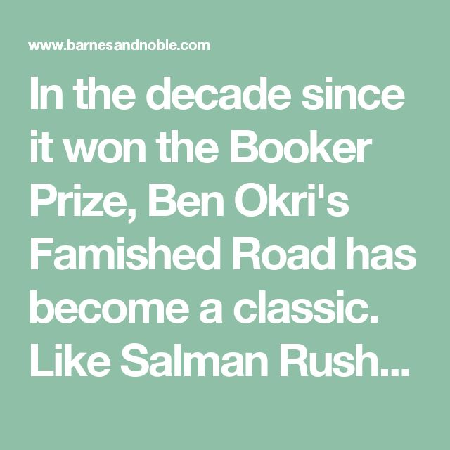 In the decade since it won the Booker Prize, Ben Okri's Famished Road has become a classic. Like Salman Rushdie's Midnight's Children or Gabriel Garcia Marquez's One Hundred Years of Solitude, it combines brilliant narrative technique with a fresh vision to create an essential work of world literature.  The narrator, Azaro, is an abiku, a spirit child, who in the Yoruba tradition of Nigeria exists between life and death. The life he foresees for himself and the tale he tel