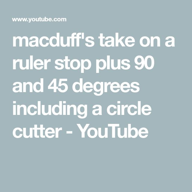 macduff's take on a ruler stop plus 90 and 45 degrees including a  circle cutter - YouTube