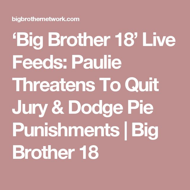 'Big Brother 18' Live Feeds: Paulie Threatens To Quit Jury & Dodge Pie Punishments   Big Brother 18
