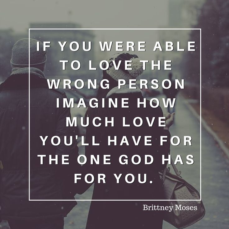 This may be true to an extent... but if you really LOVED someone then maybe they were never the WRONG person. Maybe you just gave up on the right person. How will you ever truly know??? Sucks to think about such a thing.