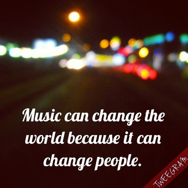 music can change the world because