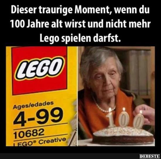 DIeser traurige Moment, wenn du 100 Jahre alt wirst und nicht mehr Lego spielen darfst..