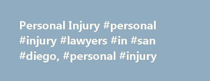 Personal Injury #personal #injury #lawyers #in #san #diego, #personal #injury http://questions.nef2.com/personal-injury-personal-injury-lawyers-in-san-diego-personal-injury/  # Personal Injury California personal injury law allows a person, who is injured by negligence or intentional conduct, to seek compensation from the person or entity that caused the injury, including compensation for all medical expenses (past and future), lost wages (past and future), and a reasonable sum to compensate…
