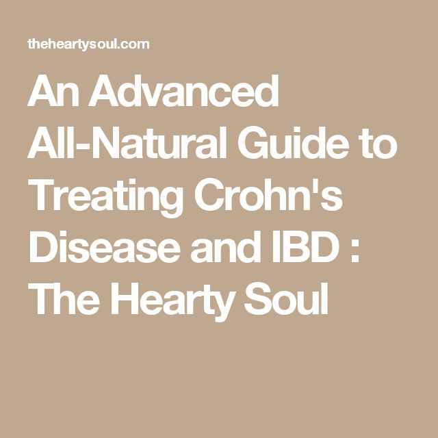 An Advanced All-Natural Guide to Treating Crohn's Disease and IBD : The Hearty Soul