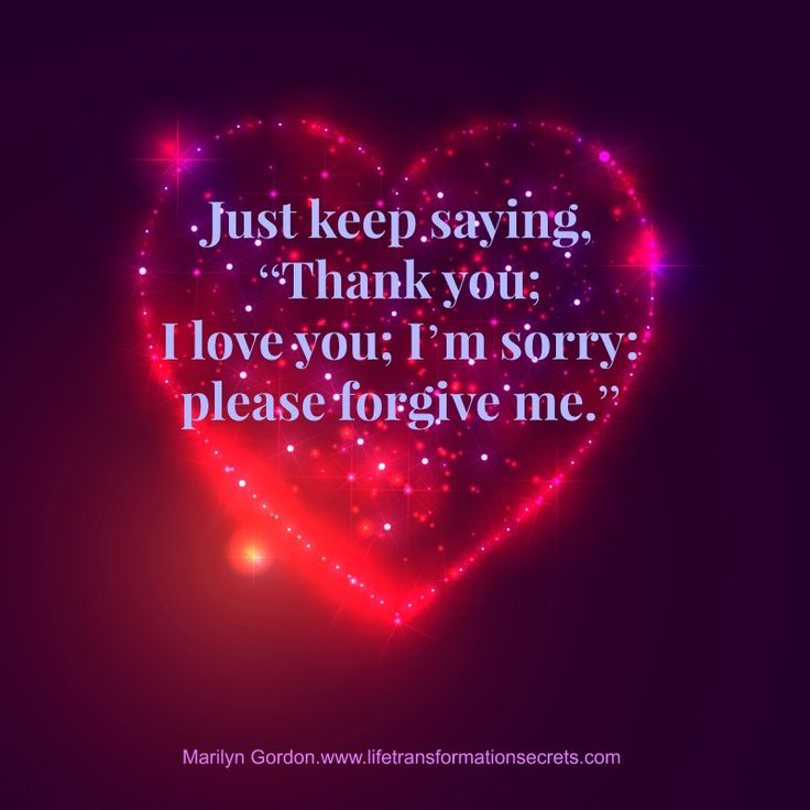 """Please Forgive Me Quote: Just Keep Saying, """"Thank You; I Love You; I'm Sorry"""