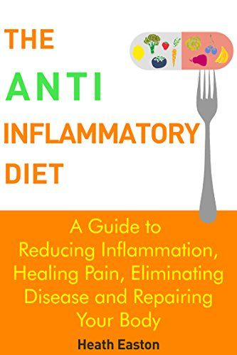 The Anti-Inflammatory Diet: A Guide to Reducing Inflammation, Healing Pain, Eliminating Disease and Repairing Your Body - Kindle edition by Heath Easton. Health, Fitness & Dieting Kindle eBooks @ Amazon.com.