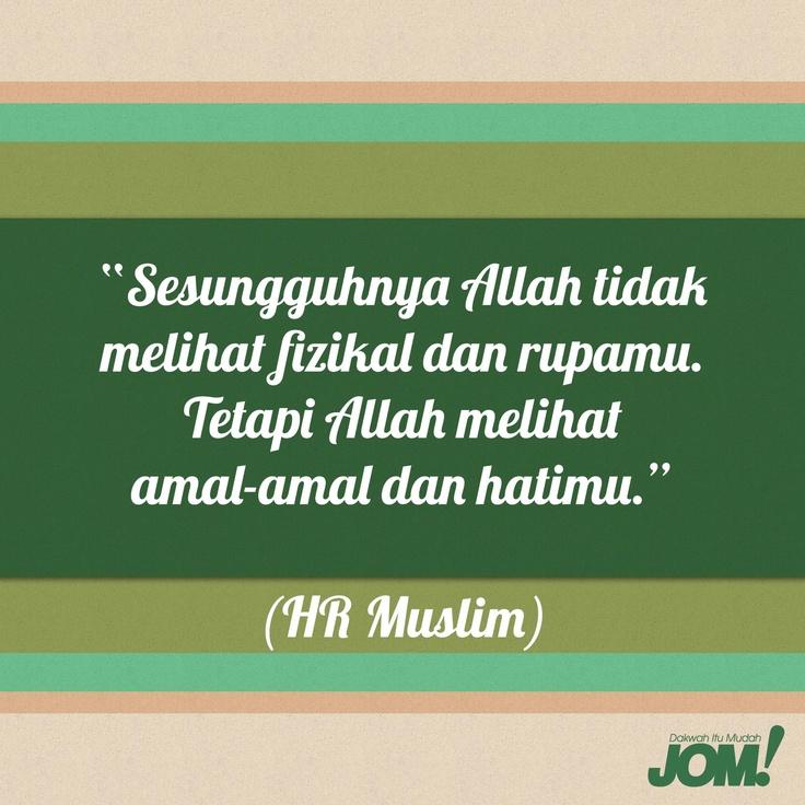 """""""Sesungguhnya Allah tidak melihat fizikal dan rupamu. Tetapi Allah melihat amal-amal dan hatimu."""" (HR Muslim)"""