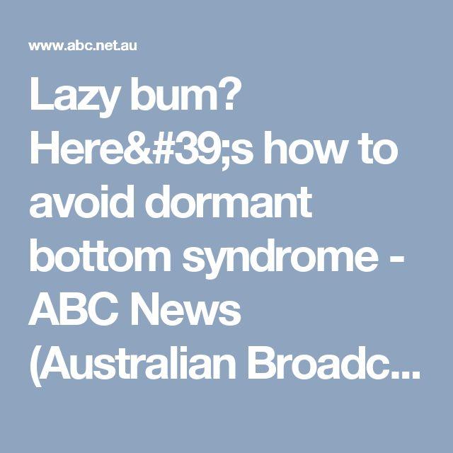 Lazy bum? Here's how to avoid dormant bottom syndrome - ABC News (Australian Broadcasting Corporation)