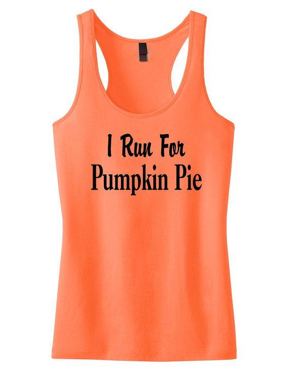 Adult Halloween shirt. Orange I Run For Pumpkin Pie Tank. Running Shirt. Halloween workout shirt. Women tank tops.Running tank top