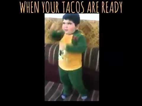 When Your Tacos Are Ready - YouTube; Couldn't help but giggle...too funny!