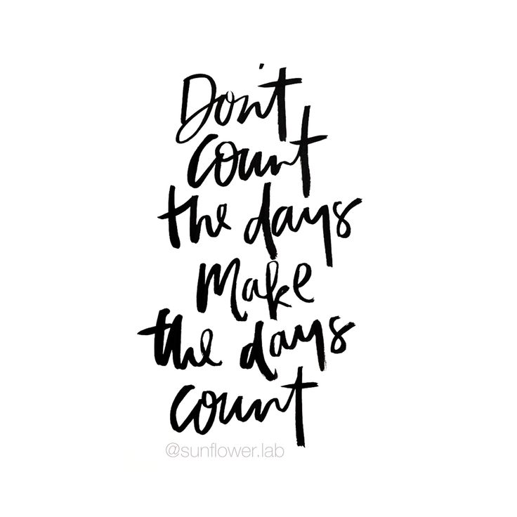 Make Your Day Count Quotes: Don't Count The Days, Make The Days Count. Andwritten