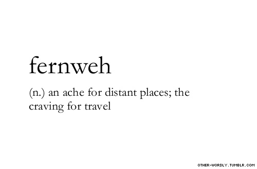 "you learn something new every day.... 1.literally, ""farsickness""; ""an ache for the distance"" ; wanderlust"