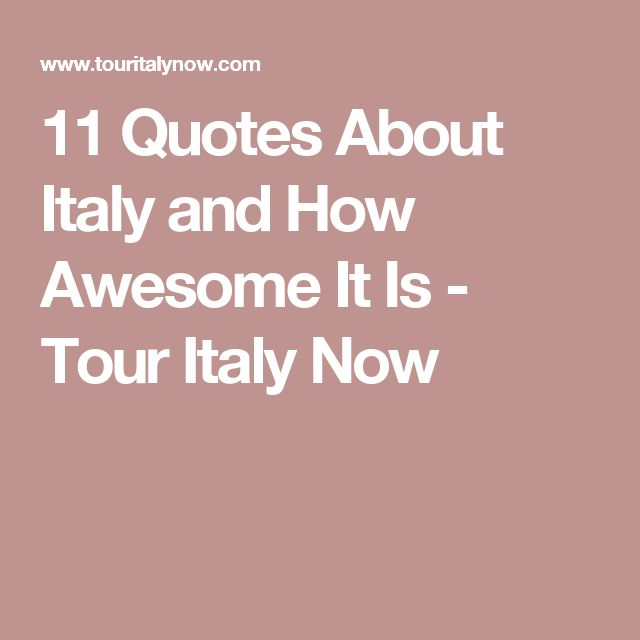 11 Quotes About Italy and How Awesome It Is - Tour Italy Now