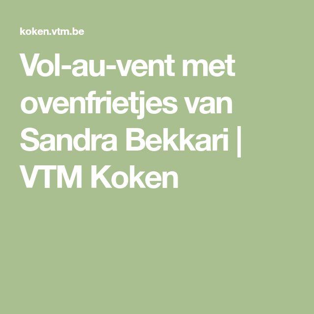 Vol-au-vent met ovenfrietjes van Sandra Bekkari | VTM Koken