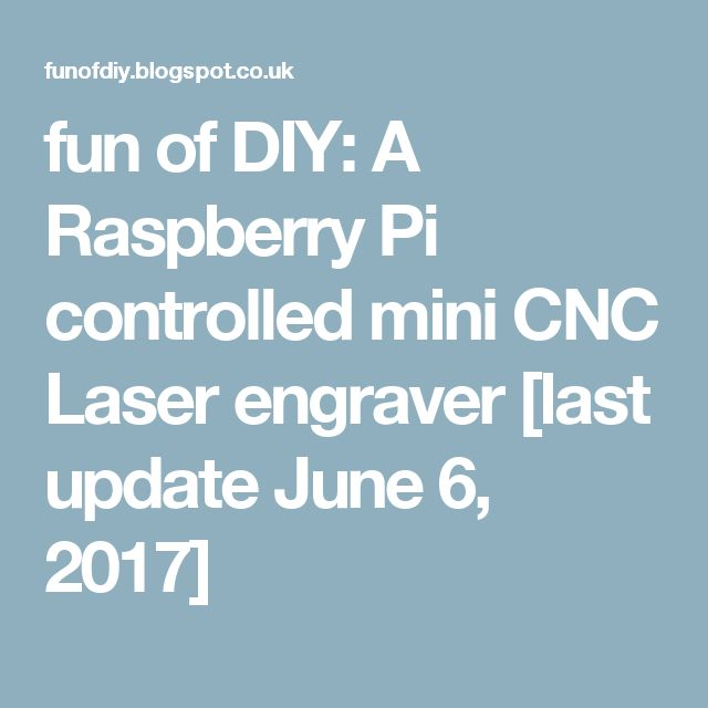 fun of DIY: A Raspberry Pi controlled mini CNC Laser engraver [last update June 6, 2017]