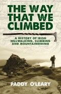 The Way That We Climbed – A History of Irish Hillwalking, Climbing and Mountaineering by Paddy O'Leary