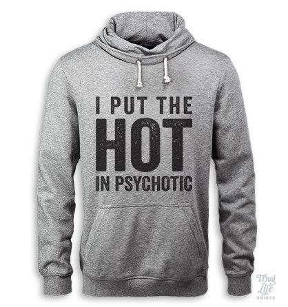 "i put the ""hot"" in psychotic"