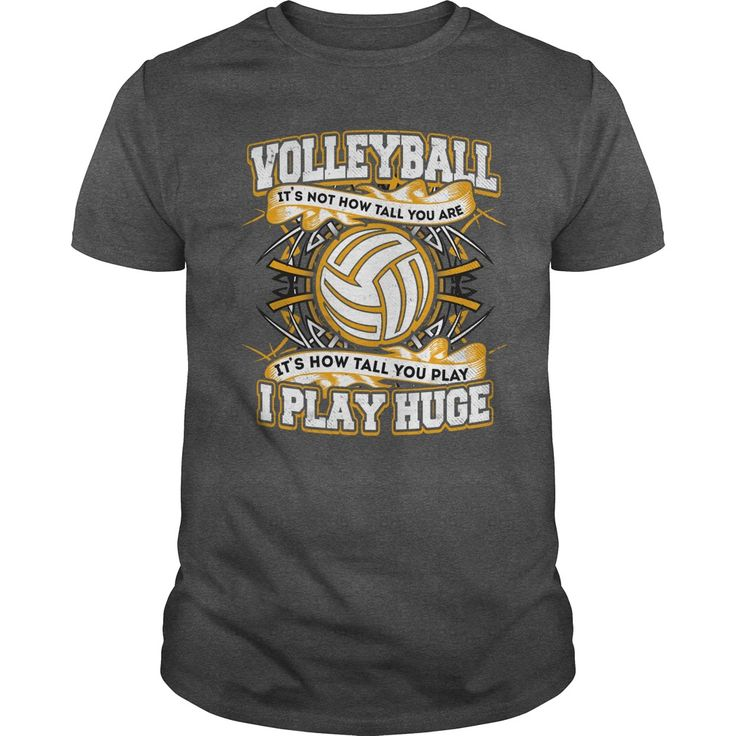 Volleyball  it's not how tall you are, it's how tall you play, i play huge. Volleyball t-shirts, Volleyball sweatshirts, Volleyball hoodies,Volleyball v-necks, Volleyball tank top, Volleyball legging.
