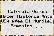 http://tecnoautos.com/wp-content/uploads/imagenes/tendencias/thumbs/colombia-quiere-hacer-historia-ante-usa-vea-el-mundial-femenino.jpg Colombia Vs Usa. Colombia quiere hacer historia ante USA ¡Vea el Mundial Femenino ..., Enlaces, Imágenes, Videos y Tweets - http://tecnoautos.com/actualidad/colombia-vs-usa-colombia-quiere-hacer-historia-ante-usa-vea-el-mundial-femenino/