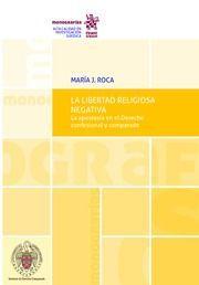La Libertad religiosa negativa : la apostasía en el Derecho confesional y comparado / María J. Roca.    Tirant lo blanch, 2017