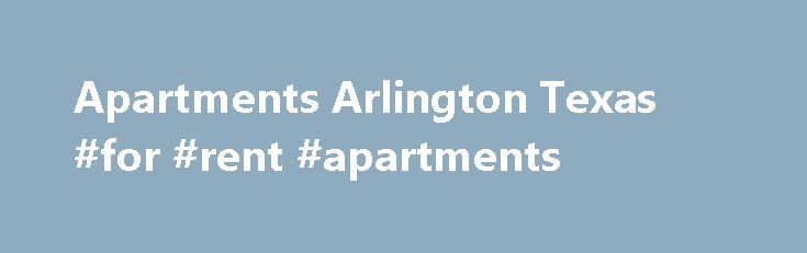 Apartments Arlington Texas #for #rent #apartments http://apartments.remmont.com/apartments-arlington-texas-for-rent-apartments/  #arlington apartments # Arlington Apartments (682) 990-3872 Find Your Arlington Apartments Welcome to Arlington Apartment Search!The First Real Estate Website for a Single City Rental Search. We offer a wide variety of quality apartments, town homes, condos, lofts and houses throughout Arlington. Arlington Apartments website is designed to help you easily locate…