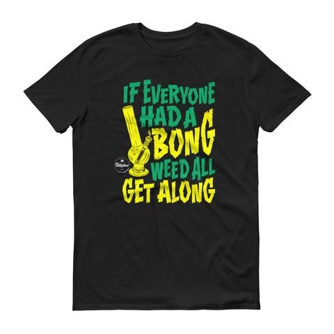 If Everyone Had A Bong Tee