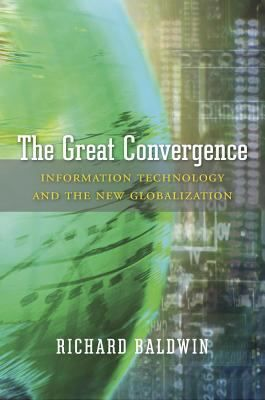 The Great convergence : information technology and the new globalization / Richard Baldwin. Cambridge, Massachusetts : The Belknap Press of Harvard University Press, 2016. http://cataleg.ub.edu/record=b2213833~S1*cat     #bibeco