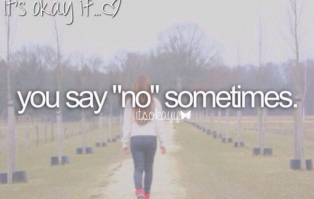 Saying no is okay! Don't do anything you aren't okay with. Also don't overwork your self and cause your self more stress.