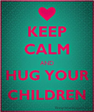 Keep calm and hug your children - a great motto on those tough mommy days
