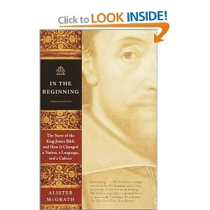 In the Beginning: The Story of the King James Bible and How it Changed a Nation, a Language, and a Culture (This is one of the most enlightening books I have read about what led up to the KJV Bible, how it was constructed, and the effects it had on the culture.)