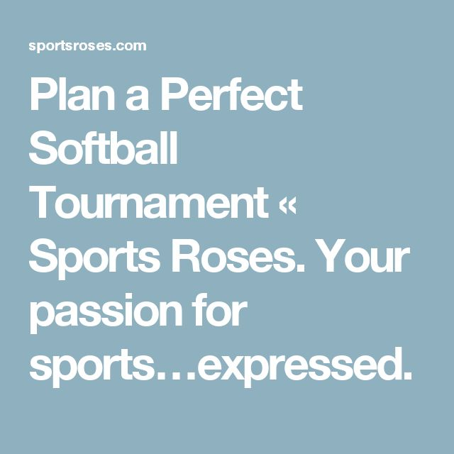 Plan a Perfect Softball Tournament «  Sports Roses.  Your passion for sports…expressed.