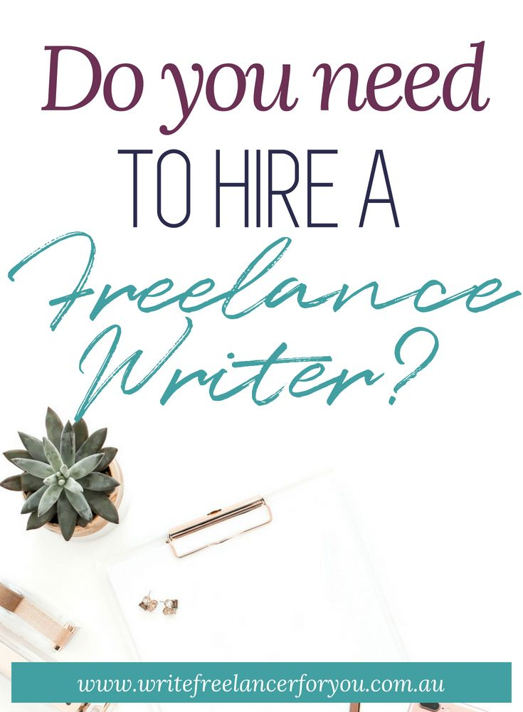 Do you need to hire a freelance writer?   How to start a
